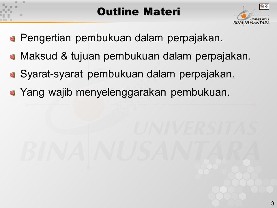 3 Outline Materi Pengertian pembukuan dalam perpajakan. Maksud & tujuan pembukuan dalam perpajakan. Syarat-syarat pembukuan dalam perpajakan. Yang waj