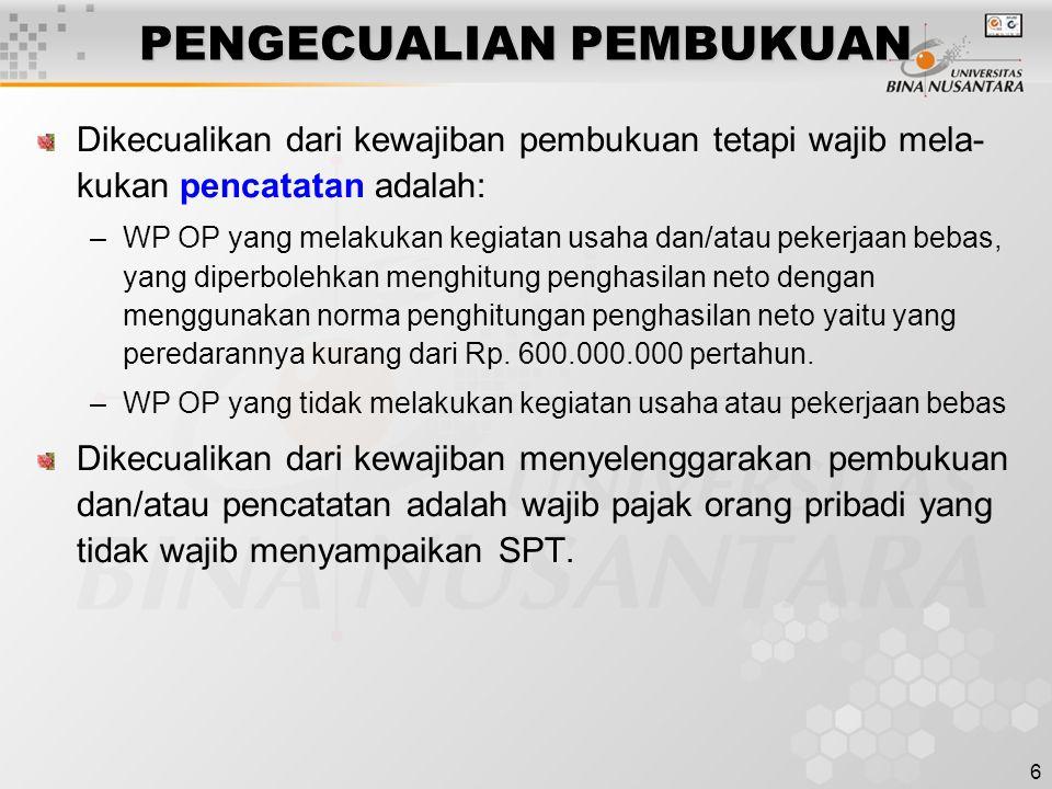 6 PENGECUALIAN PEMBUKUAN Dikecualikan dari kewajiban pembukuan tetapi wajib mela- kukan pencatatan adalah: –WP OP yang melakukan kegiatan usaha dan/at