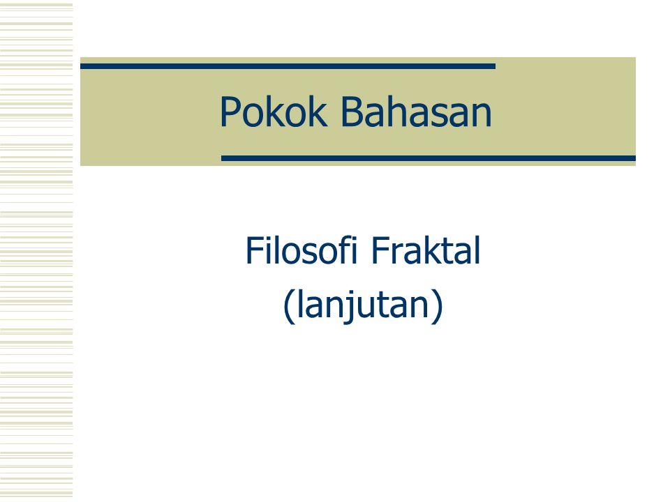 Sasaran Pengkajian tentang Filosofi Fraktal (lanjutan)