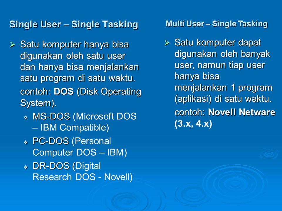 Single User – Single Tasking  Satu komputer hanya bisa digunakan oleh satu user dan hanya bisa menjalankan satu program di satu waktu. contoh: DOS (D