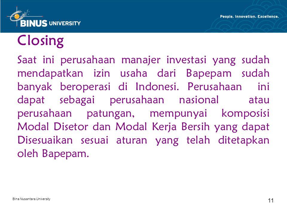 Bina Nusantara University 11 Closing Saat ini perusahaan manajer investasi yang sudah mendapatkan izin usaha dari Bapepam sudah banyak beroperasi di I