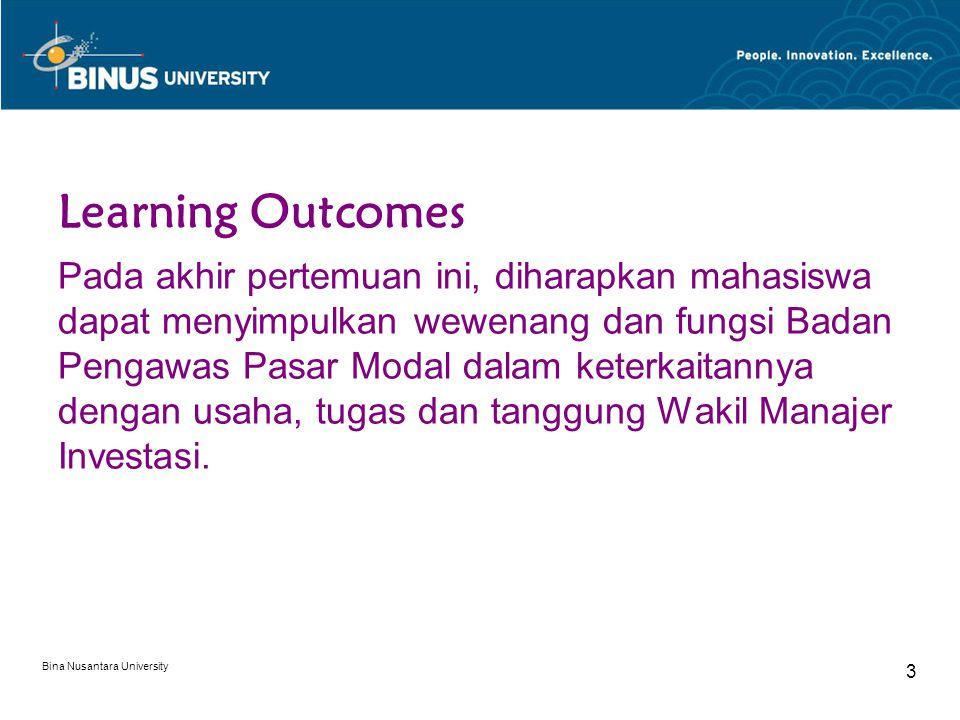 Bina Nusantara University 3 Learning Outcomes Pada akhir pertemuan ini, diharapkan mahasiswa dapat menyimpulkan wewenang dan fungsi Badan Pengawas Pasar Modal dalam keterkaitannya dengan usaha, tugas dan tanggung Wakil Manajer Investasi.