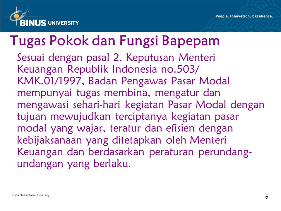 Bina Nusantara University 5 Tugas Pokok dan Fungsi Bapepam Sesuai dengan pasal 2. Keputusan Menteri Keuangan Republik Indonesia no.503/ KMK.01/1997, B