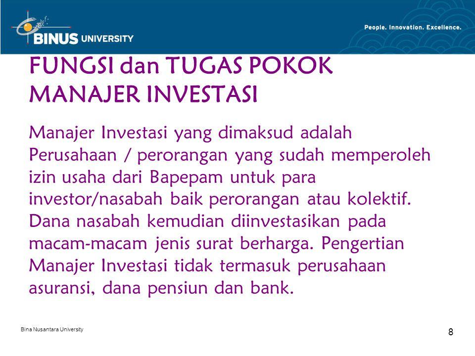 Bina Nusantara University 8 FUNGSI dan TUGAS POKOK MANAJER INVESTASI Manajer Investasi yang dimaksud adalah Perusahaan / perorangan yang sudah mempero