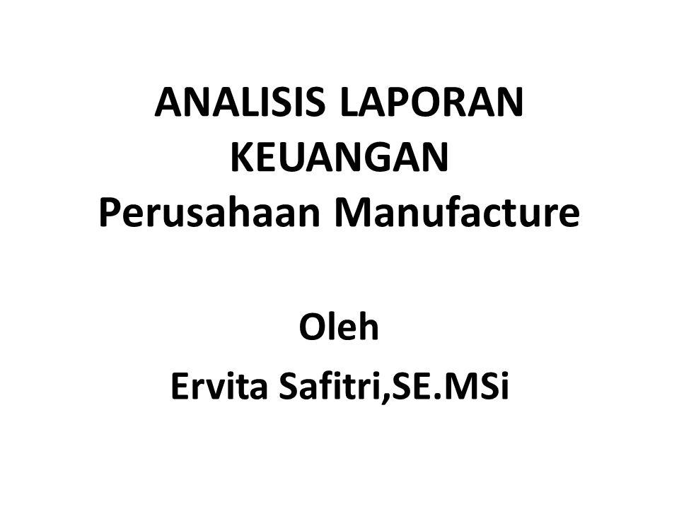 ANALISIS LAPORAN KEUANGAN Perusahaan Manufacture Oleh Ervita Safitri,SE.MSi