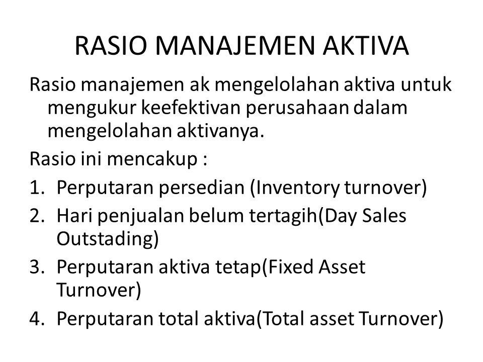 RASIO MANAJEMEN AKTIVA Rasio manajemen ak mengelolahan aktiva untuk mengukur keefektivan perusahaan dalam mengelolahan aktivanya. Rasio ini mencakup :