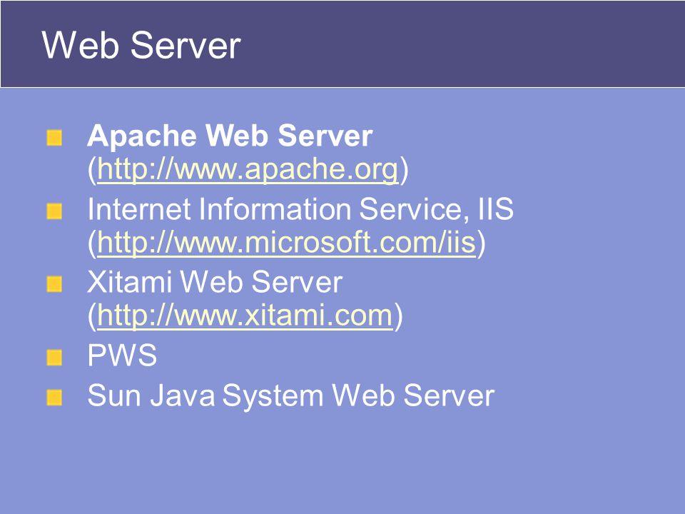 Web Server Apache Web Server (http://www.apache.org)http://www.apache.org Internet Information Service, IIS (http://www.microsoft.com/iis)http://www.m