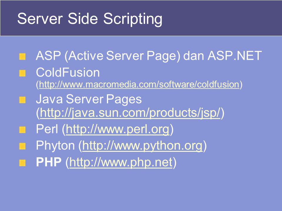 Server Side Scripting ASP (Active Server Page) dan ASP.NET ColdFusion (http://www.macromedia.com/software/coldfusion)http://www.macromedia.com/softwar