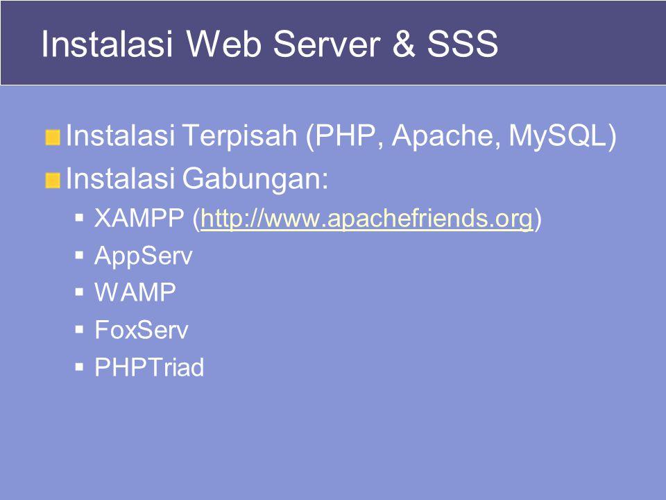 Instalasi Web Server & SSS Instalasi Terpisah (PHP, Apache, MySQL) Instalasi Gabungan:  XAMPP (http://www.apachefriends.org)http://www.apachefriends.