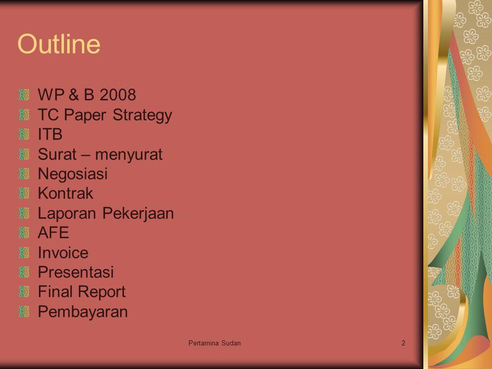 Pertamina Sudan2 Outline WP & B 2008 TC Paper Strategy ITB Surat – menyurat Negosiasi Kontrak Laporan Pekerjaan AFE Invoice Presentasi Final Report Pembayaran