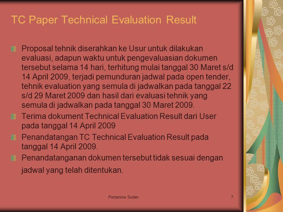 Pertamina Sudan7 TC Paper Technical Evaluation Result Proposal tehnik diserahkan ke Usur untuk dilakukan evaluasi, adapun waktu untuk pengevaluasian dokumen tersebut selama 14 hari, terhitung mulai tanggal 30 Maret s/d 14 April 2009, terjadi pemunduran jadwal pada open tender, tehnik evaluation yang semula di jadwalkan pada tanggal 22 s/d 29 Maret 2009 dan hasil dari evaluasi tehnik yang semula di jadwalkan pada tanggal 30 Maret 2009.