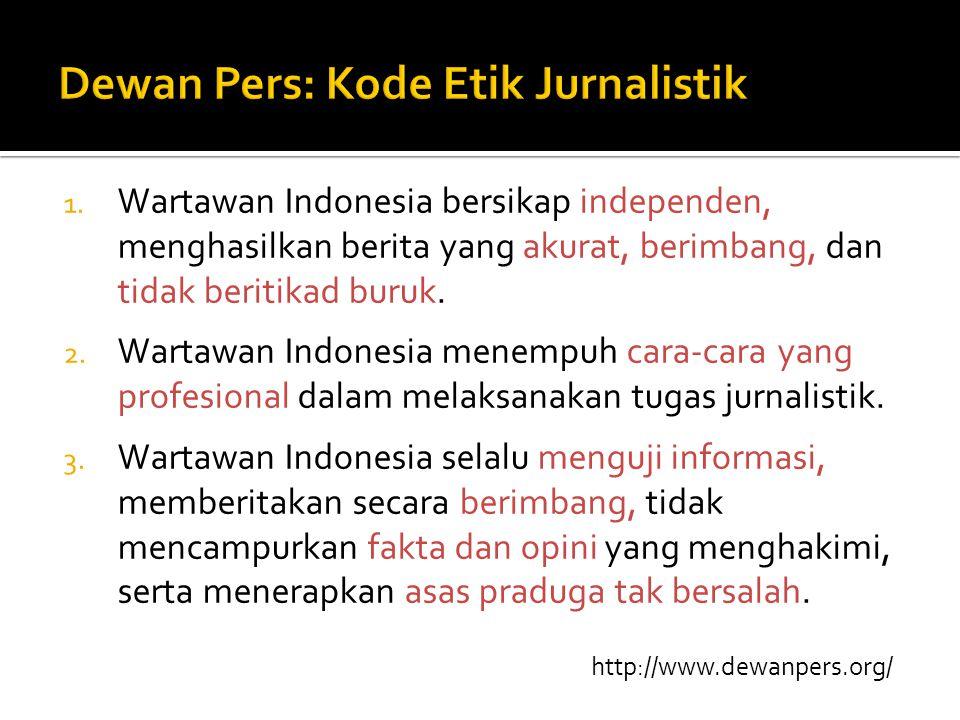 1. Wartawan Indonesia bersikap independen, menghasilkan berita yang akurat, berimbang, dan tidak beritikad buruk. 2. Wartawan Indonesia menempuh cara-