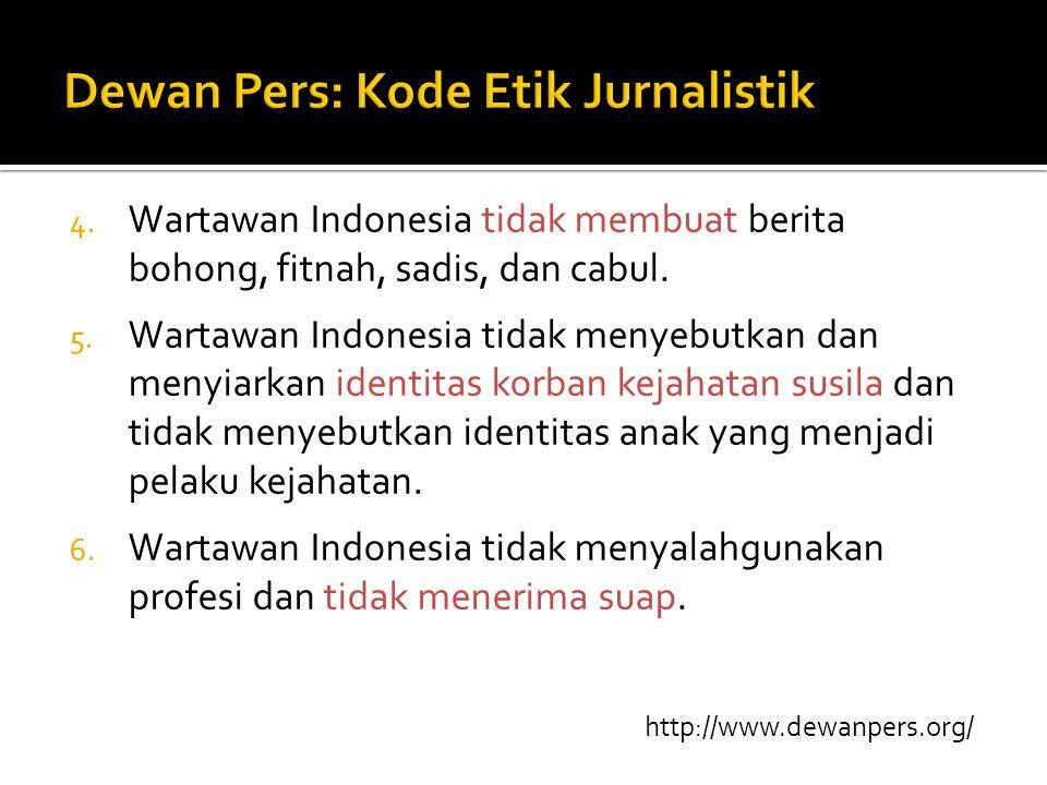4. Wartawan Indonesia tidak membuat berita bohong, fitnah, sadis, dan cabul. 5. Wartawan Indonesia tidak menyebutkan dan menyiarkan identitas korban k