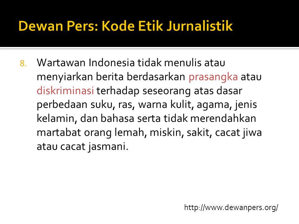 8. Wartawan Indonesia tidak menulis atau menyiarkan berita berdasarkan prasangka atau diskriminasi terhadap seseorang atas dasar perbedaan suku, ras,