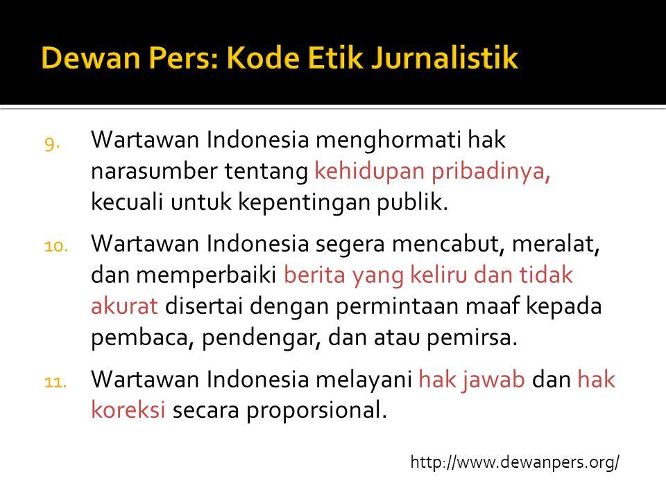 9. Wartawan Indonesia menghormati hak narasumber tentang kehidupan pribadinya, kecuali untuk kepentingan publik. 10. Wartawan Indonesia segera mencabu