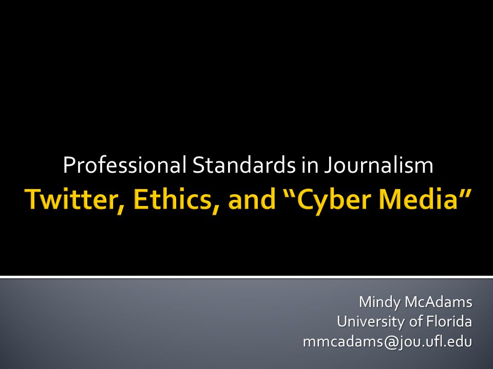 Professional Standards in Journalism Mindy McAdams University of Florida mmcadams@jou.ufl.edu