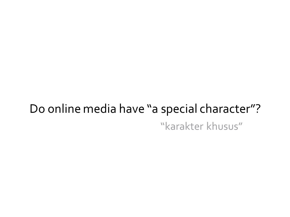 "Do online media have ""a special character""? ""karakter khusus"""