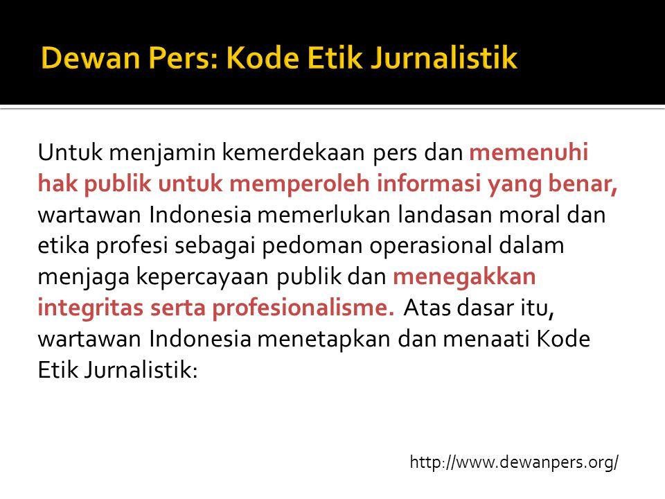 Untuk menjamin kemerdekaan pers dan memenuhi hak publik untuk memperoleh informasi yang benar, wartawan Indonesia memerlukan landasan moral dan etika profesi sebagai pedoman operasional dalam menjaga kepercayaan publik dan menegakkan integritas serta profesionalisme.