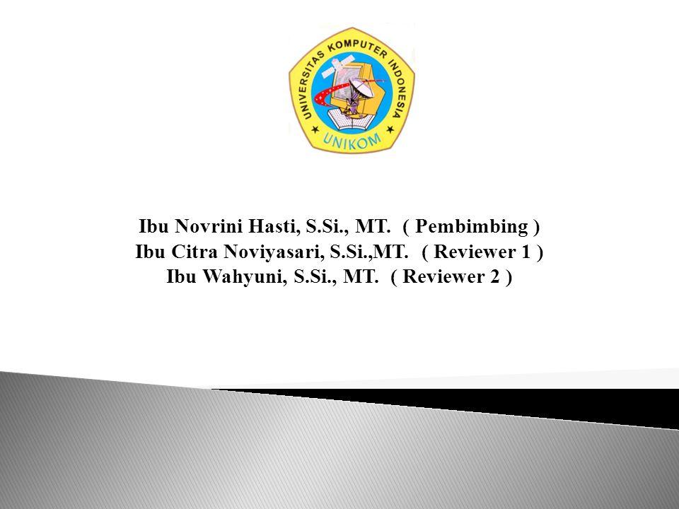Ibu Novrini Hasti, S.Si., MT. ( Pembimbing ) Ibu Citra Noviyasari, S.Si.,MT. ( Reviewer 1 ) Ibu Wahyuni, S.Si., MT. ( Reviewer 2 )