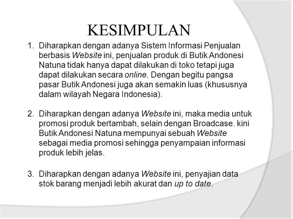 KESIMPULAN 1.Diharapkan dengan adanya Sistem Informasi Penjualan berbasis Website ini, penjualan produk di Butik Andonesi Natuna tidak hanya dapat dil