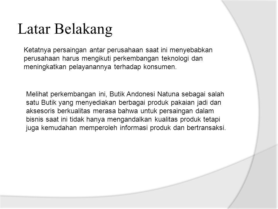 Identifikasi Masalah  Saat ini Butik Andonesi Natuna belum memiliki sistem penjualan produk secara online.
