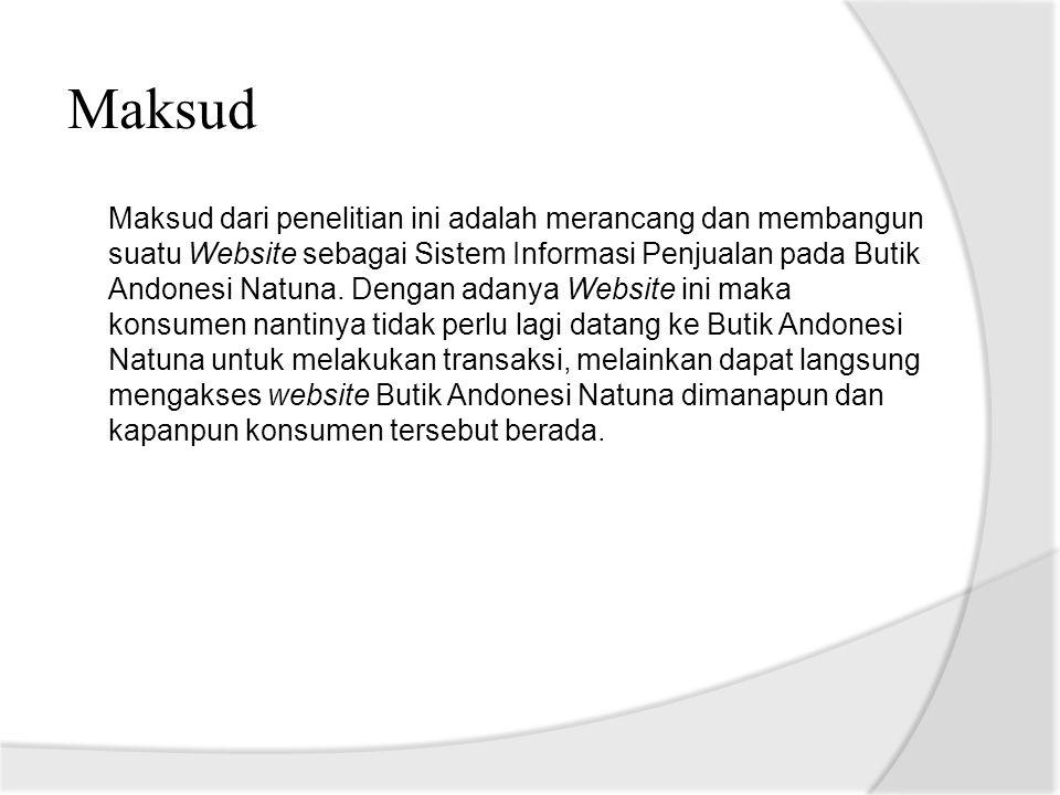 Maksud Maksud dari penelitian ini adalah merancang dan membangun suatu Website sebagai Sistem Informasi Penjualan pada Butik Andonesi Natuna. Dengan a