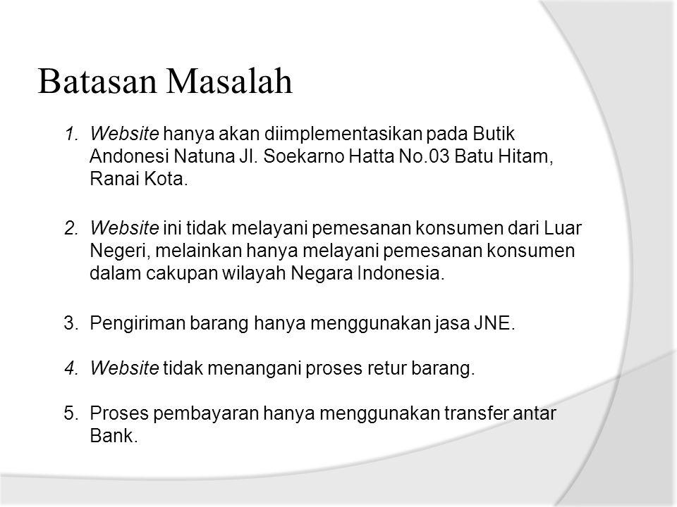 Batasan Masalah 1.Website hanya akan diimplementasikan pada Butik Andonesi Natuna Jl. Soekarno Hatta No.03 Batu Hitam, Ranai Kota. 2.Website ini tidak