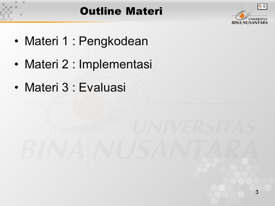 3 Outline Materi Materi 1 : Pengkodean Materi 2 : Implementasi Materi 3 : Evaluasi