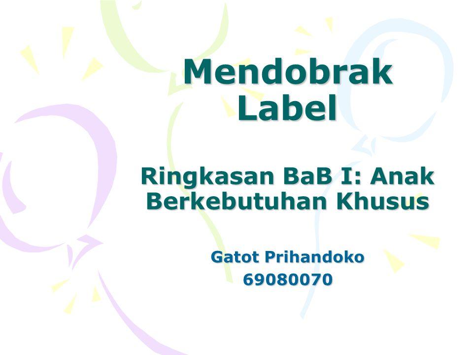 Mendobrak Label Ringkasan BaB I: Anak Berkebutuhan Khusus Gatot Prihandoko 69080070