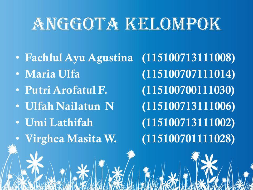ANGGOTA KELOMPOK Fachlul Ayu Agustina(115100713111008) Maria Ulfa(115100707111014) Putri Arofatul F.(115100700111030) Ulfah Nailatun N(115100713111006