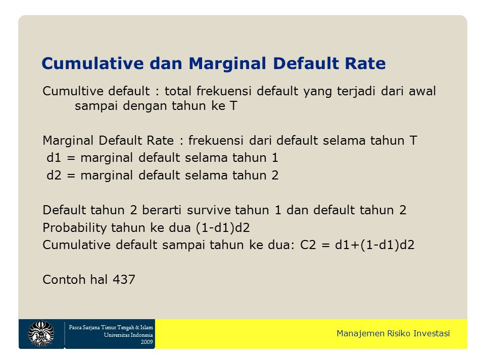 Pasca Sarjana Timur Tengah & Islam Universitas Indonesia 2009 Manajemen Risiko Investasi Cumulative dan Marginal Default Rate Cumultive default : tota
