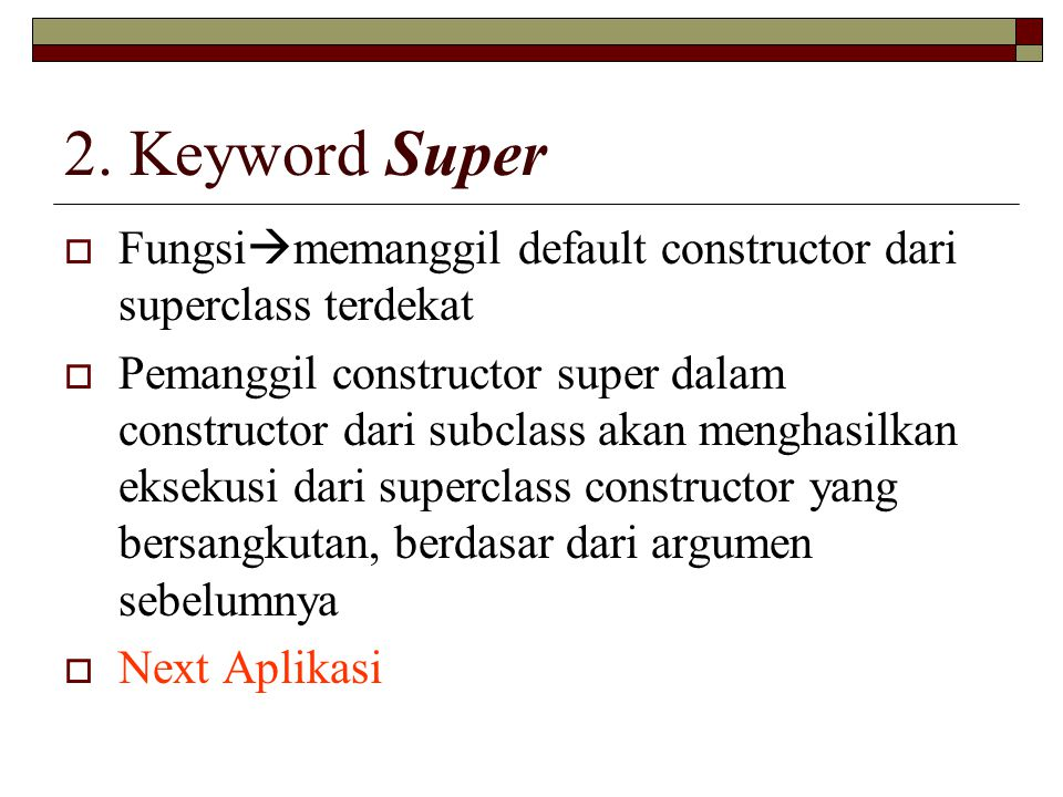 2. Keyword Super  Fungsi  memanggil default constructor dari superclass terdekat  Pemanggil constructor super dalam constructor dari subclass akan