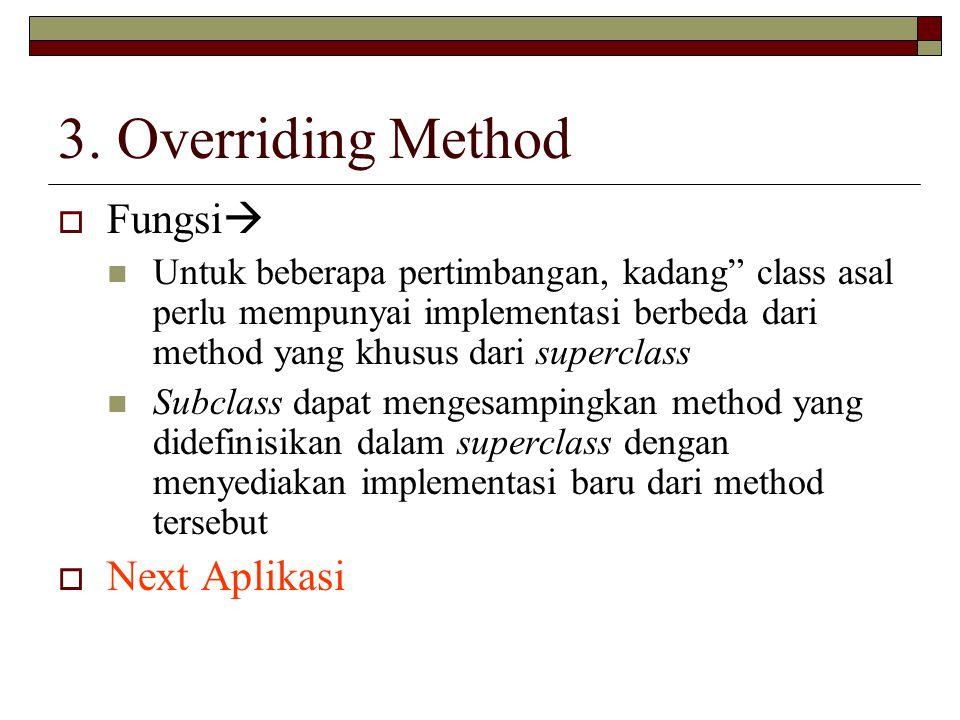 """3. Overriding Method  Fungsi  Untuk beberapa pertimbangan, kadang"""" class asal perlu mempunyai implementasi berbeda dari method yang khusus dari supe"""