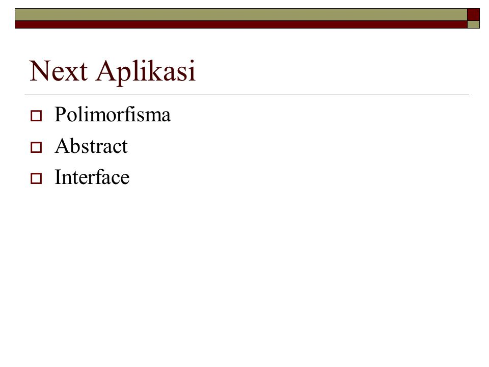 Next Aplikasi  Polimorfisma  Abstract  Interface