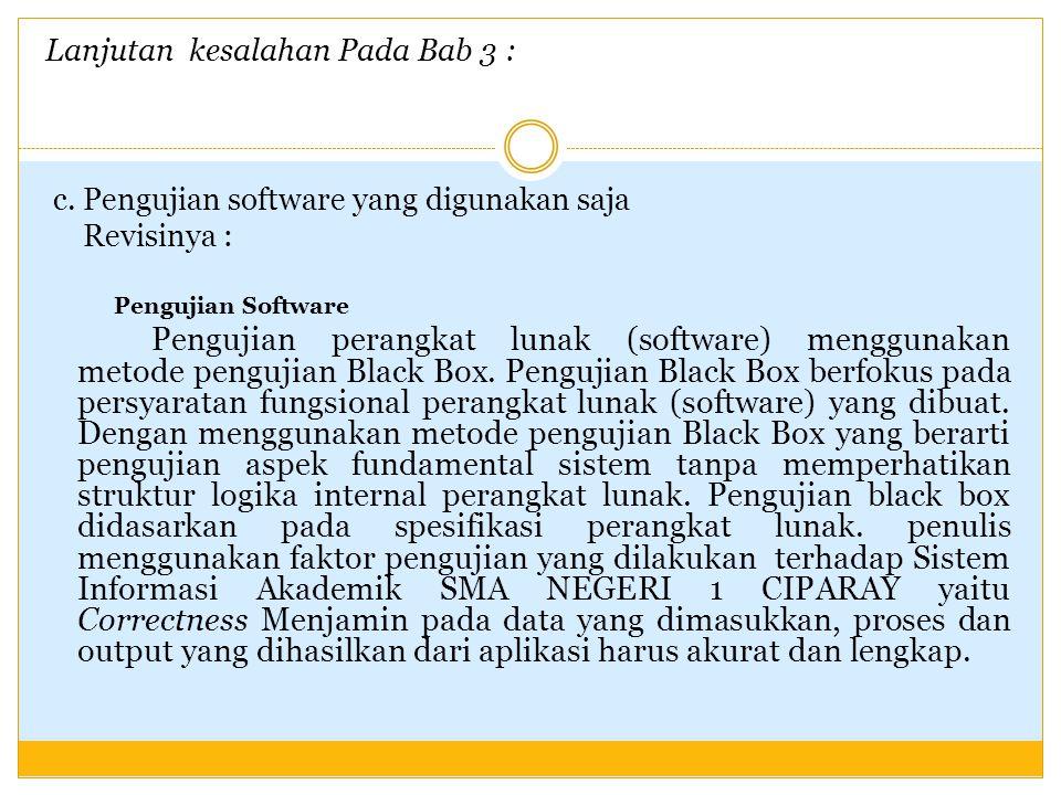 Lanjutan kesalahan Pada Bab 3 : c. Pengujian software yang digunakan saja Revisinya : Pengujian Software Pengujian perangkat lunak (software) mengguna