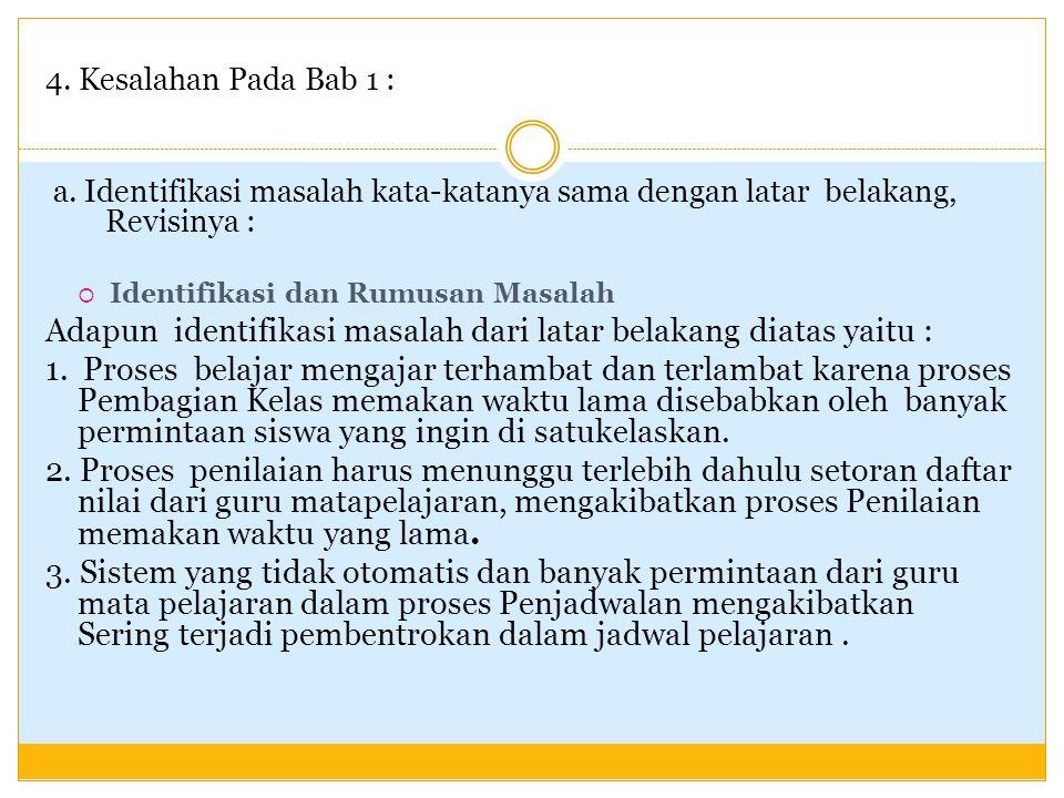 4. Kesalahan Pada Bab 1 : a. Identifikasi masalah kata-katanya sama dengan latar belakang, Revisinya :  Identifikasi dan Rumusan Masalah Adapun ident