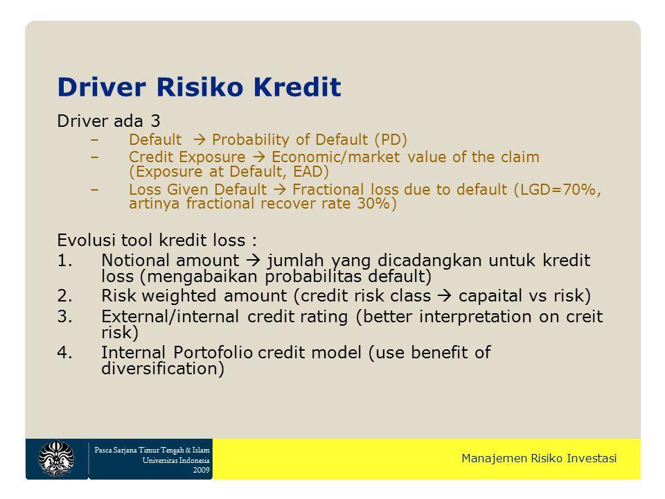 Pasca Sarjana Timur Tengah & Islam Universitas Indonesia 2009 Manajemen Risiko Investasi Driver ada 3 –Default  Probability of Default (PD) –Credit E