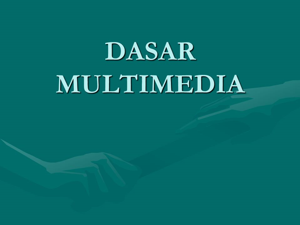 DASAR MULTIMEDIA