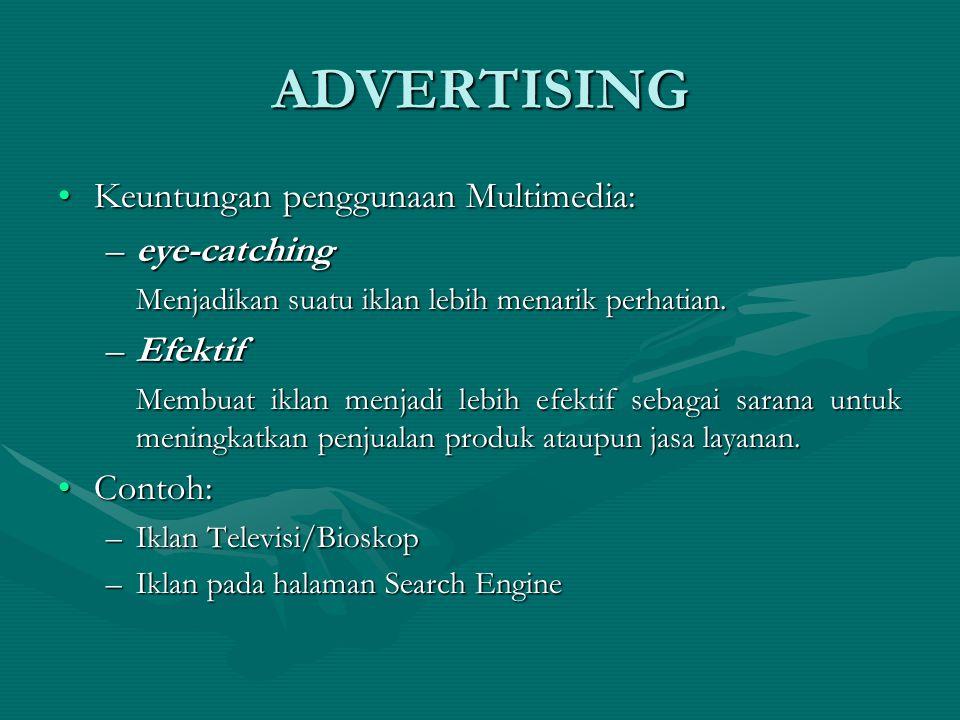 ADVERTISING Keuntungan penggunaan Multimedia:Keuntungan penggunaan Multimedia: –eye-catching Menjadikan suatu iklan lebih menarik perhatian. –Efektif