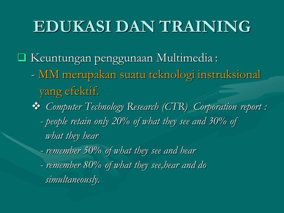 EDUKASI DAN TRAINING  Keuntungan penggunaan Multimedia : - MM merupakan suatu teknologi instruksional - MM merupakan suatu teknologi instruksional yang efektif.