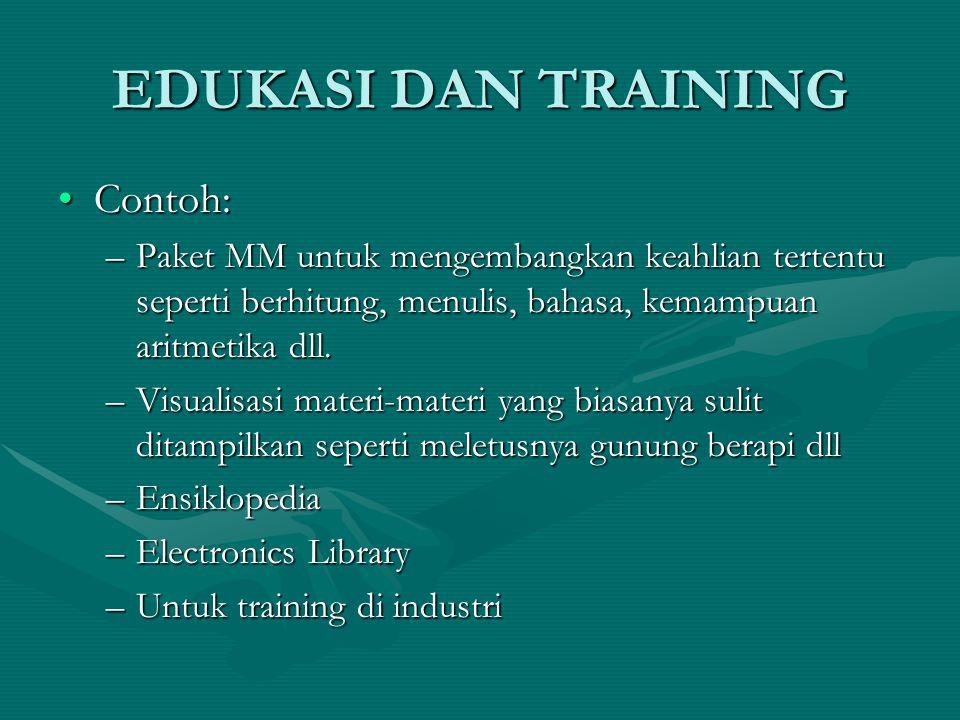 EDUKASI DAN TRAINING Contoh:Contoh: –Paket MM untuk mengembangkan keahlian tertentu seperti berhitung, menulis, bahasa, kemampuan aritmetika dll.