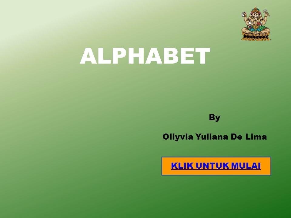ALPHABET By Ollyvia Yuliana De Lima KLIK UNTUK MULAI