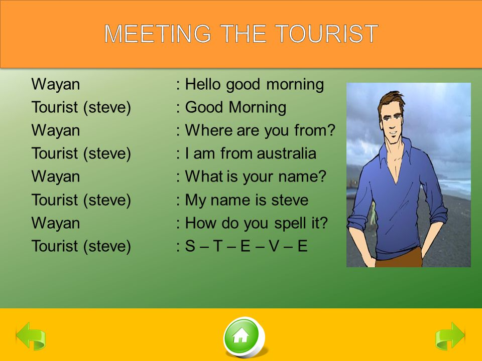 Wayan: Hello good morning Tourist (steve): Good Morning Wayan: Where are you from.