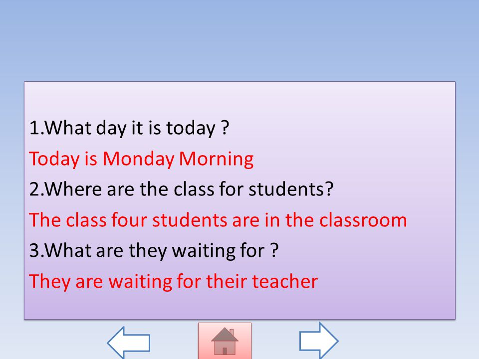 Reading Read the text carefully, then answer the questions! It is Monday morning. The class four students are in the classroom now. They are waiting f