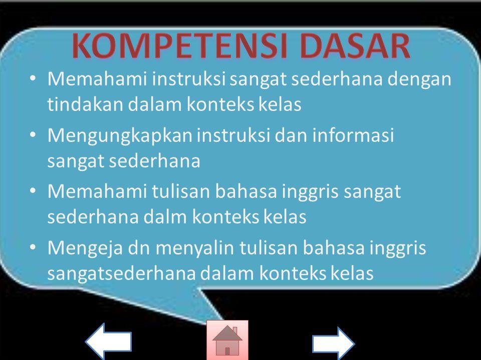 Memahami instruksi sangat sederhana dengan tindakan dalam konteks kelas Mengungkapkan instruksi dan informasi sangat sederhana Memahami tulisan bahasa inggris sangat sederhana dalm konteks kelas Mengeja dn menyalin tulisan bahasa inggris sangatsederhana dalam konteks kelas