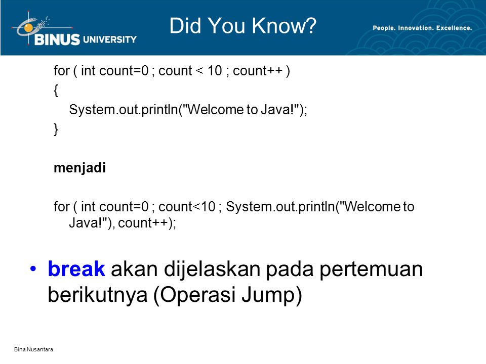 Bina Nusantara Did You Know? for ( int count=0 ; count < 10 ; count++ ) { System.out.println(