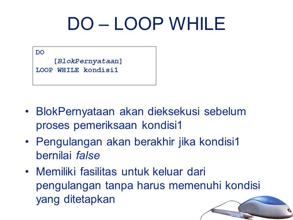 DO – LOOP WHILE BlokPernyataan akan dieksekusi sebelum proses pemeriksaan kondisi1 Pengulangan akan berakhir jika kondisi1 bernilai false Memiliki fas