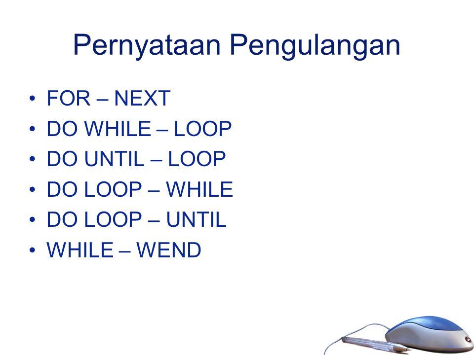 Pernyataan Pengulangan FOR – NEXT DO WHILE – LOOP DO UNTIL – LOOP DO LOOP – WHILE DO LOOP – UNTIL WHILE – WEND