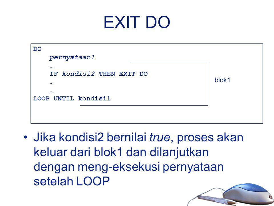 EXIT DO Jika kondisi2 bernilai true, proses akan keluar dari blok1 dan dilanjutkan dengan meng-eksekusi pernyataan setelah LOOP DO pernyataan1 … IF ko