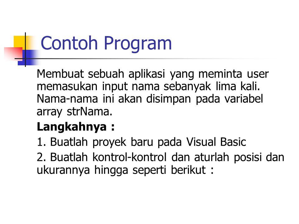 Contoh Program Membuat sebuah aplikasi yang meminta user memasukan input nama sebanyak lima kali. Nama-nama ini akan disimpan pada variabel array strN
